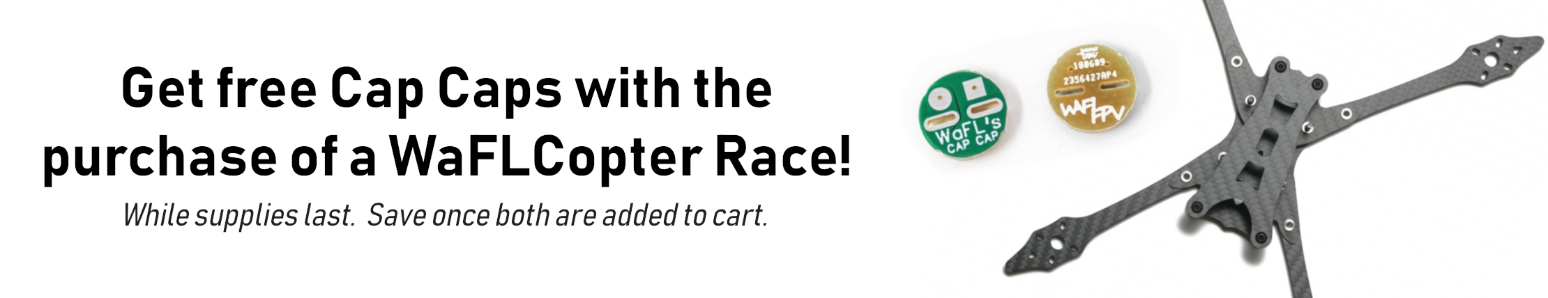 Get free cap caps with the purchase of a WaFLCopter Race!